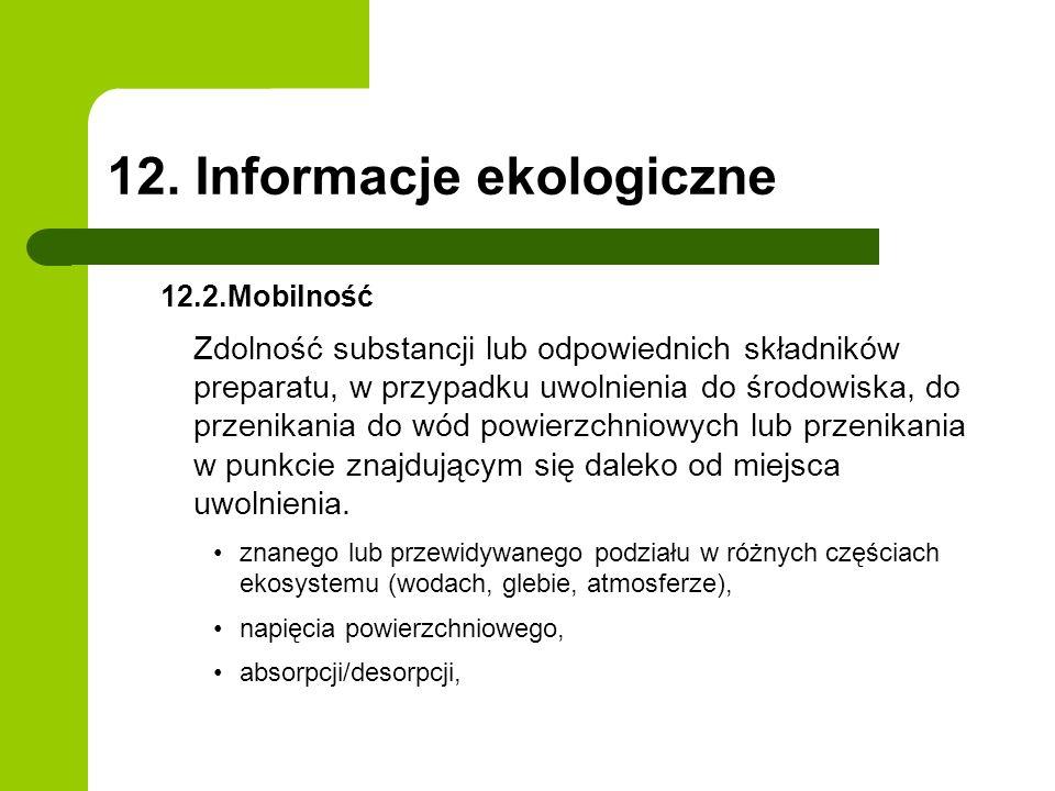 12. Informacje ekologiczne 12.2.Mobilność Zdolność substancji lub odpowiednich składników preparatu, w przypadku uwolnienia do środowiska, do przenika