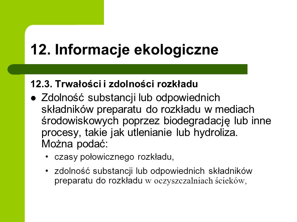 12. Informacje ekologiczne 12.3. Trwałości i zdolności rozkładu Zdolność substancji lub odpowiednich składników preparatu do rozkładu w mediach środow