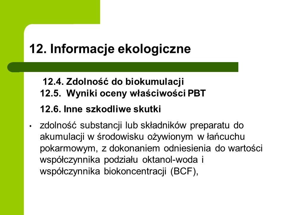 12. Informacje ekologiczne 12.4. Zdolność do biokumulacji 12.5. Wyniki oceny właściwości PBT 12.6. Inne szkodliwe skutki zdolność substancji lub skład