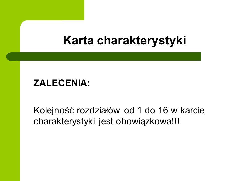 Karta charakterystyki ZALECENIA: Kolejność rozdziałów od 1 do 16 w karcie charakterystyki jest obowiązkowa!!!