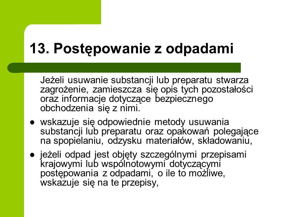 13. Postępowanie z odpadami Jeżeli usuwanie substancji lub preparatu stwarza zagrożenie, zamieszcza się opis tych pozostałości oraz informacje dotyczą