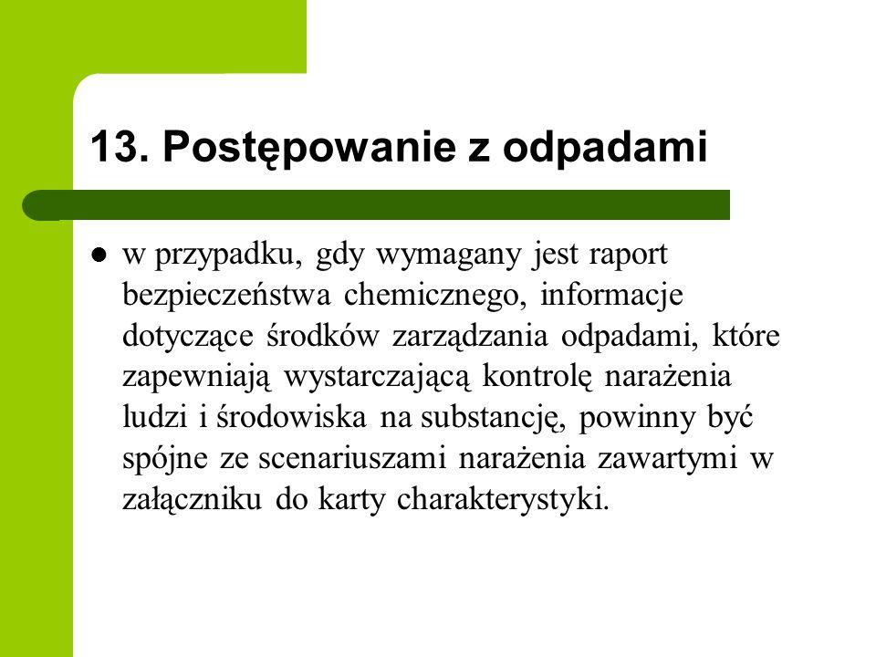 13. Postępowanie z odpadami w przypadku, gdy wymagany jest raport bezpieczeństwa chemicznego, informacje dotyczące środków zarządzania odpadami, które