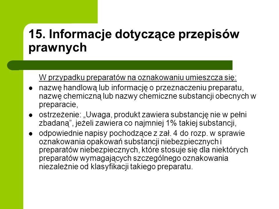 15. Informacje dotyczące przepisów prawnych W przypadku preparatów na oznakowaniu umieszcza się: nazwę handlową lub informację o przeznaczeniu prepara