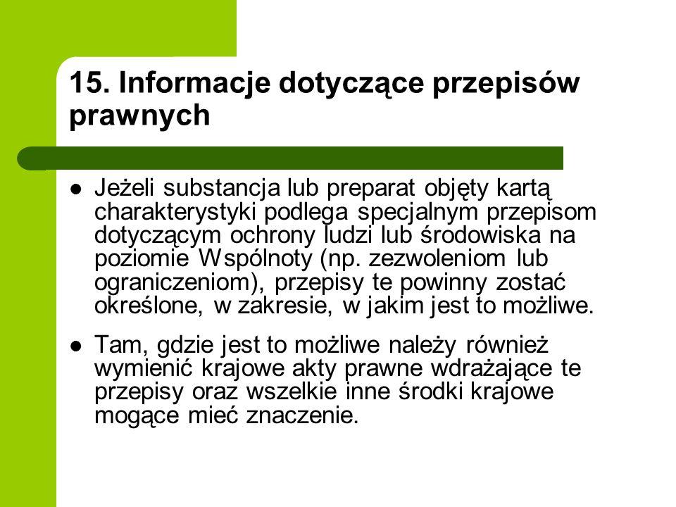 15. Informacje dotyczące przepisów prawnych Jeżeli substancja lub preparat objęty kartą charakterystyki podlega specjalnym przepisom dotyczącym ochron