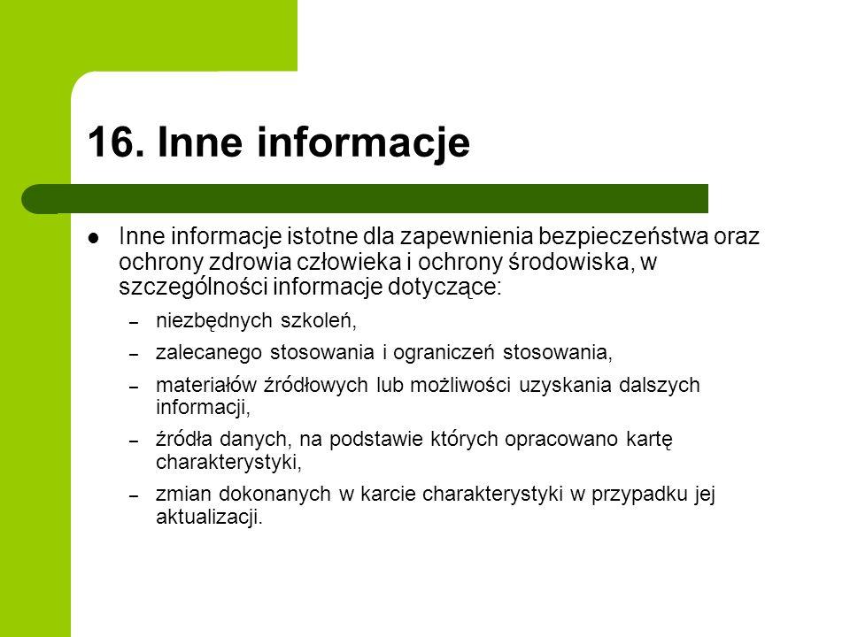 16. Inne informacje Inne informacje istotne dla zapewnienia bezpieczeństwa oraz ochrony zdrowia człowieka i ochrony środowiska, w szczeg ó lności info