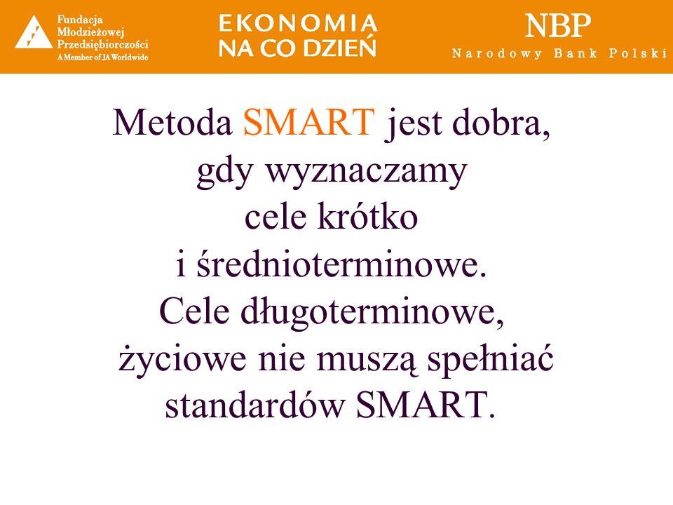 Metoda SMART jest dobra, gdy wyznaczamy cele krótko i średnioterminowe. Cele długoterminowe, życiowe nie muszą spełniać standardów SMART.