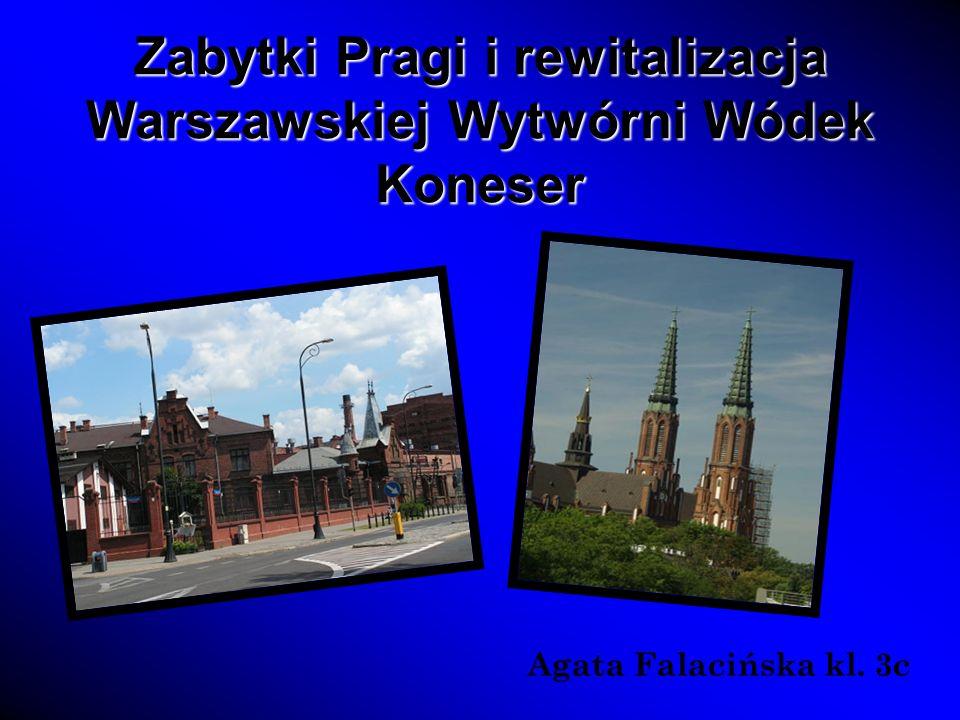 Zabytki Pragi i rewitalizacja Warszawskiej Wytwórni Wódek Koneser Agata Falacińska kl. 3c