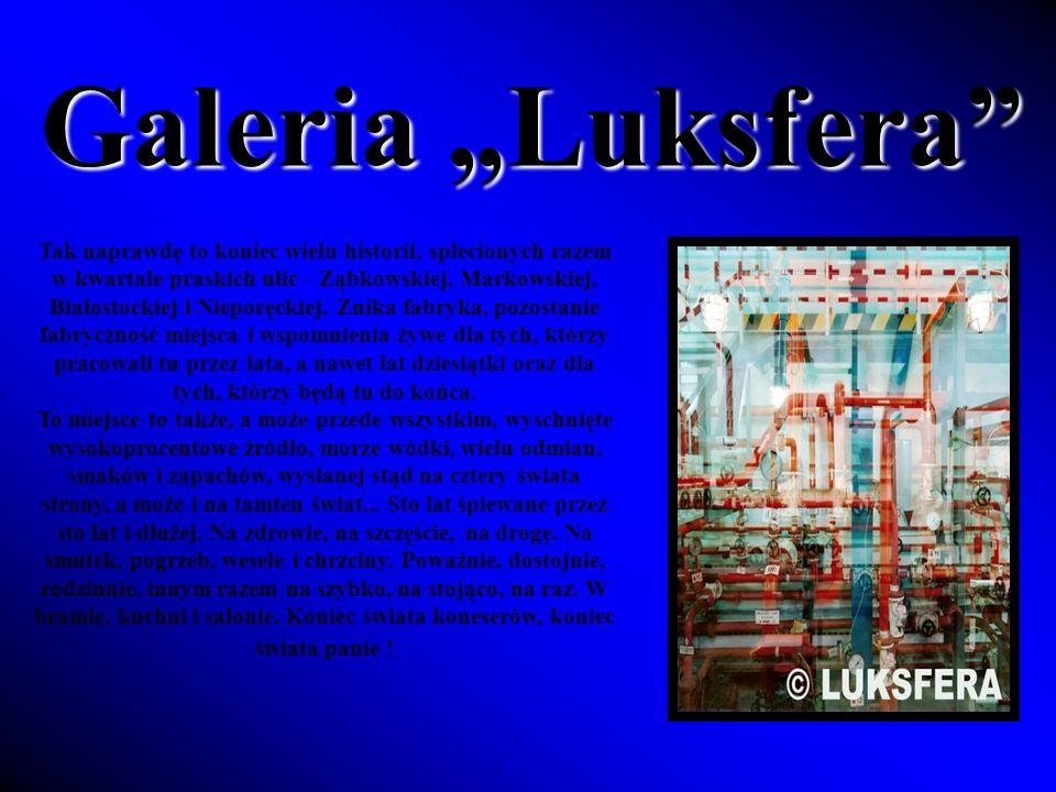 Galeria Luksfera Tak naprawdę to koniec wielu historii, splecionych razem w kwartale praskich ulic - Ząbkowskiej, Markowskiej, Białostockiej i Nieporęckiej.
