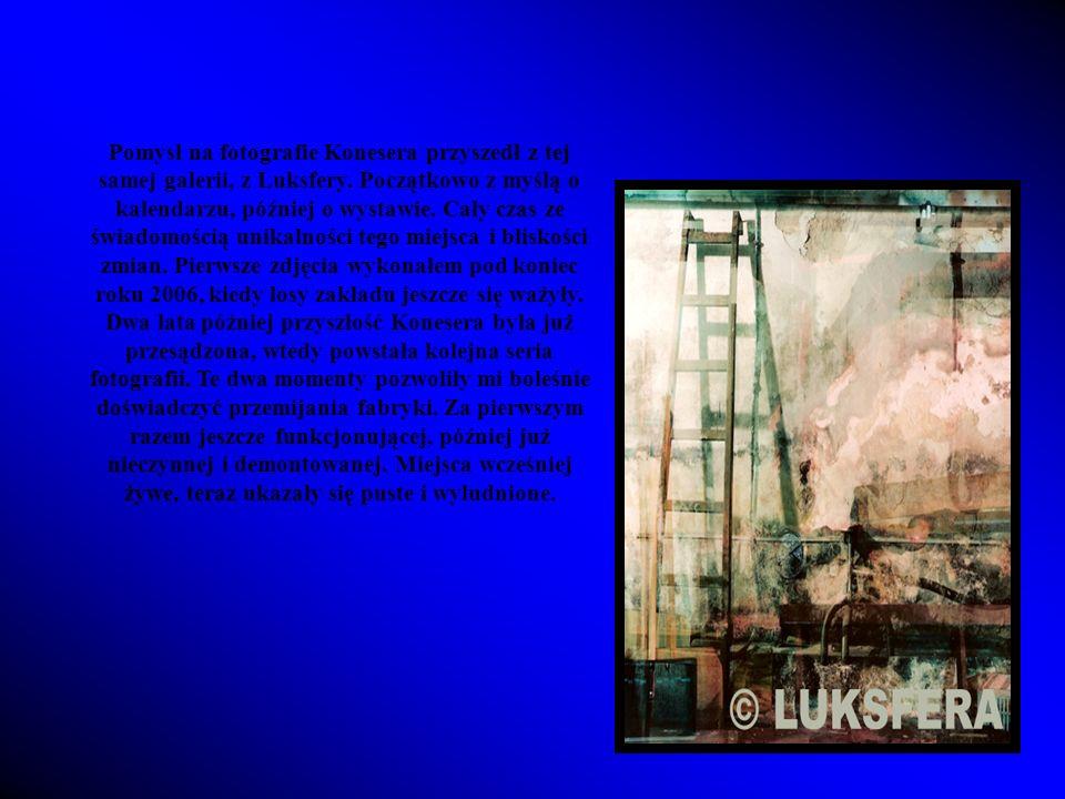 Pomysł na fotografie Konesera przyszedł z tej samej galerii, z Luksfery.