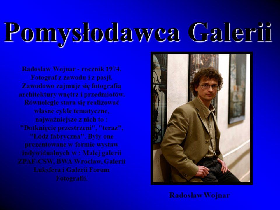 Radosław Wojnar - rocznik 1974.Fotograf z zawodu i z pasji.