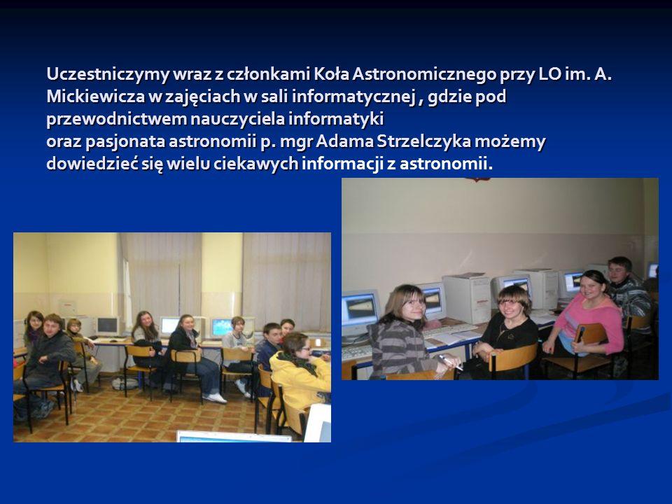 Uczestniczymy wraz z członkami Koła Astronomicznego przy LO im. A. Mickiewicza w zajęciach w sali informatycznej, gdzie pod przewodnictwem nauczyciela