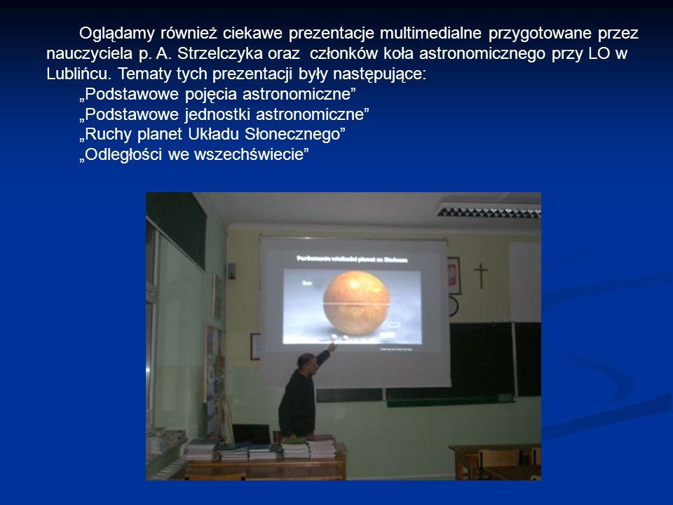 Oglądamy również ciekawe prezentacje multimedialne przygotowane przez nauczyciela p. A. Strzelczyka oraz członków koła astronomicznego przy LO w Lubli