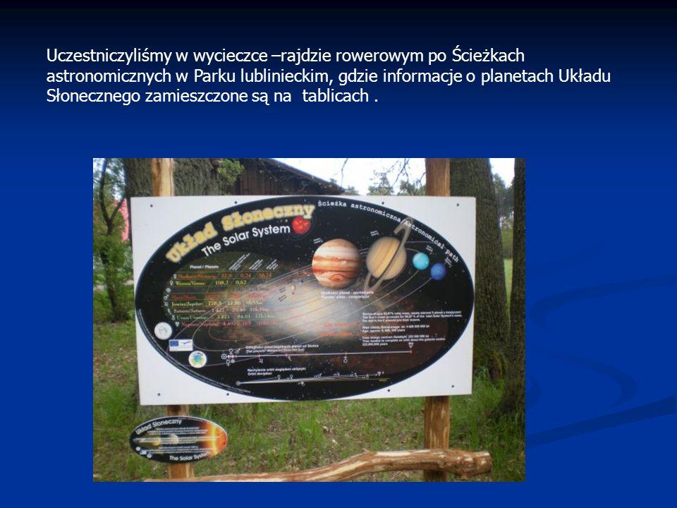 Uczestniczyliśmy w wycieczce –rajdzie rowerowym po Ścieżkach astronomicznych w Parku lublinieckim, gdzie informacje o planetach Układu Słonecznego zam