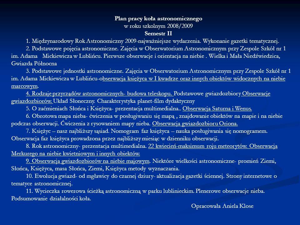 Plan pracy koła astronomicznego w roku szkolnym 2008/2009 Semestr II 1. Międzynarodowy Rok Astronomiczny 2009-najważniejsze wydarzenia. Wykonanie gaze