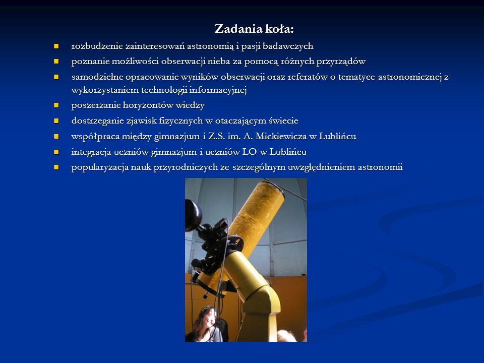 Zadania koła: rozbudzenie zainteresowań astronomią i pasji badawczych rozbudzenie zainteresowań astronomią i pasji badawczych poznanie możliwości obse