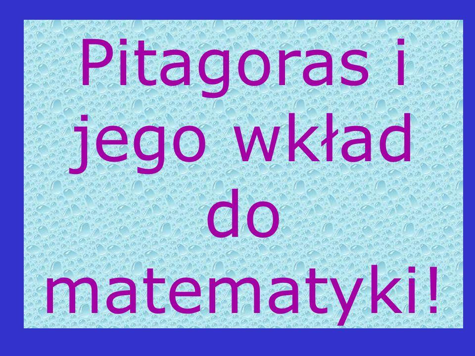 TWIERDZENIE PITAGORASA Uczniowie Pitagorasa swoje dzieła często przypisywali mistrzowi, dzięki czemu otrzymywały one wyższą rangę i były poparte autorytetem wielkiego filozofa.