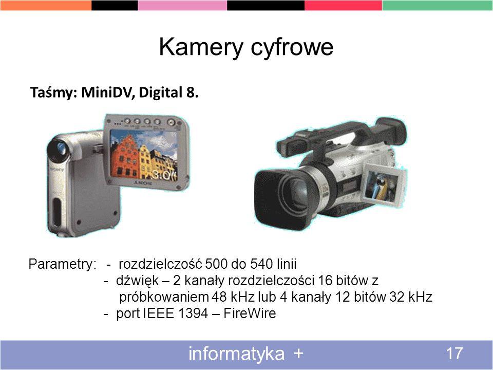 Kamery cyfrowe informatyka + 17 Taśmy: MiniDV, Digital 8. Parametry: - rozdzielczość 500 do 540 linii - dźwięk – 2 kanały rozdzielczości 16 bitów z pr