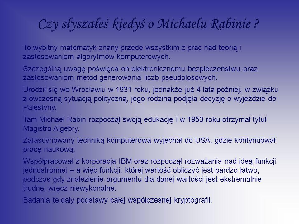 Czy słyszałeś kiedyś o Michaelu Rabinie ? To wybitny matematyk znany przede wszystkim z prac nad teorią i zastosowaniem algorytmów komputerowych. Szcz