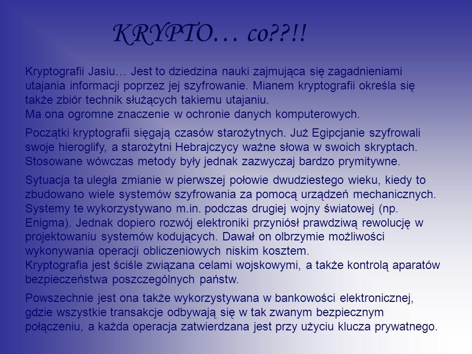 KRYPTO… co??!! Kryptografii Jasiu… Jest to dziedzina nauki zajmująca się zagadnieniami utajania informacji poprzez jej szyfrowanie. Mianem kryptografi