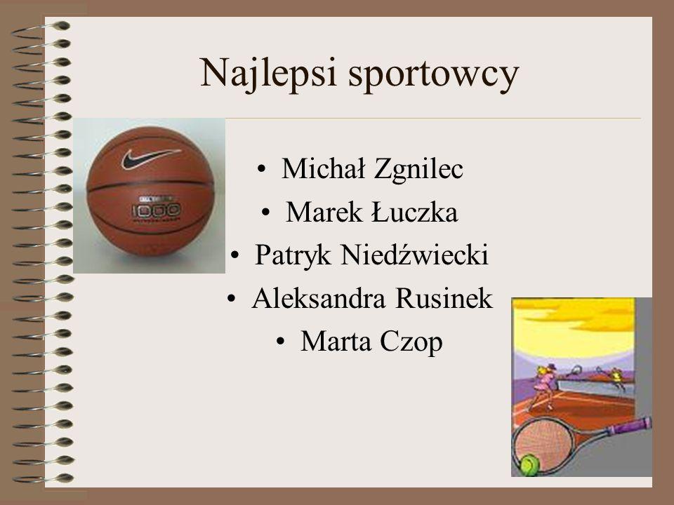 Najlepsi sportowcy Michał Zgnilec Marek Łuczka Patryk Niedźwiecki Aleksandra Rusinek Marta Czop
