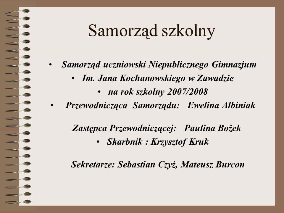 Samorząd szkolny Samorząd uczniowski Niepublicznego Gimnazjum Im. Jana Kochanowskiego w Zawadzie na rok szkolny 2007/2008 Przewodnicząca Samorządu: Ew