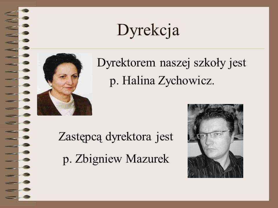 Dyrekcja Dyrektorem naszej szkoły jest p. Halina Zychowicz. Zastępcą dyrektora jest p. Zbigniew Mazurek