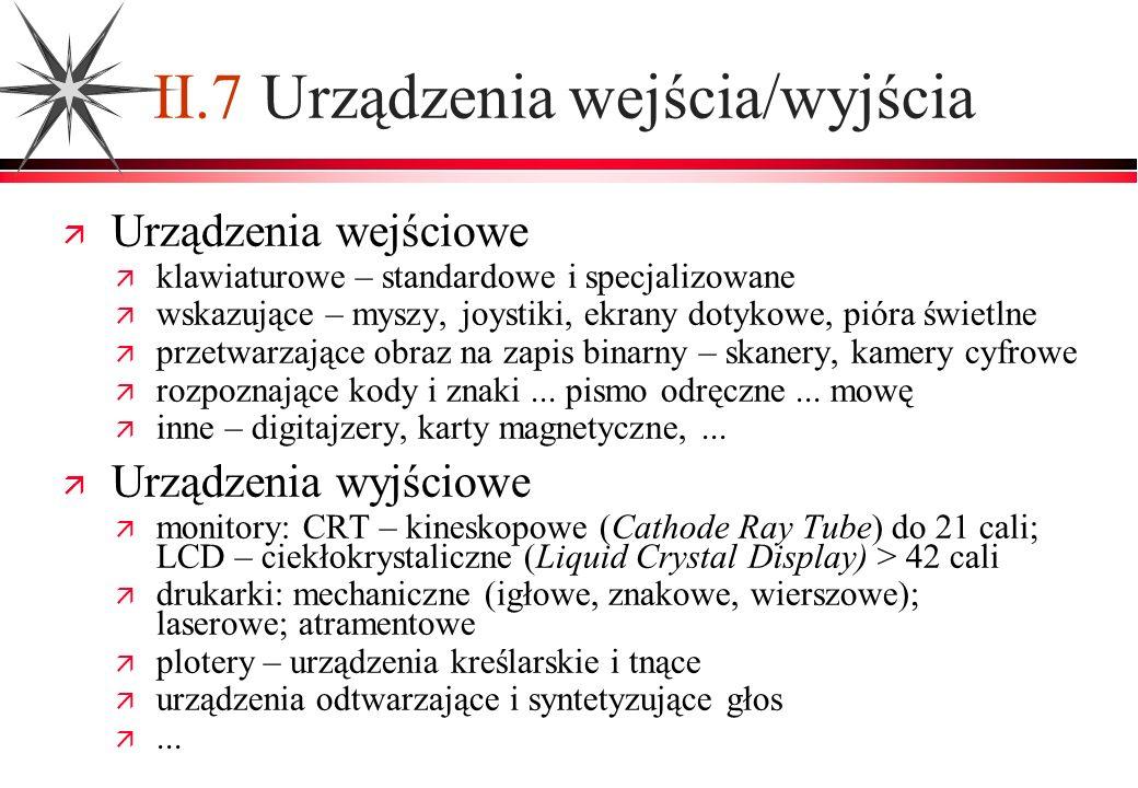 II.7 Urządzenia wejścia/wyjścia Urządzenia wejściowe klawiaturowe – standardowe i specjalizowane wskazujące – myszy, joystiki, ekrany dotykowe, pióra