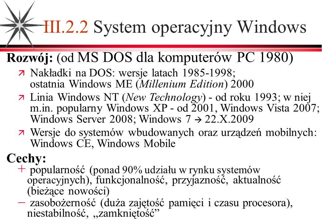 III.2.2 System operacyjny Windows Rozwój: (od MS DOS dla komputerów PC 1980) Nakładki na DOS: wersje latach 1985-1998; ostatnia Windows ME (Millenium