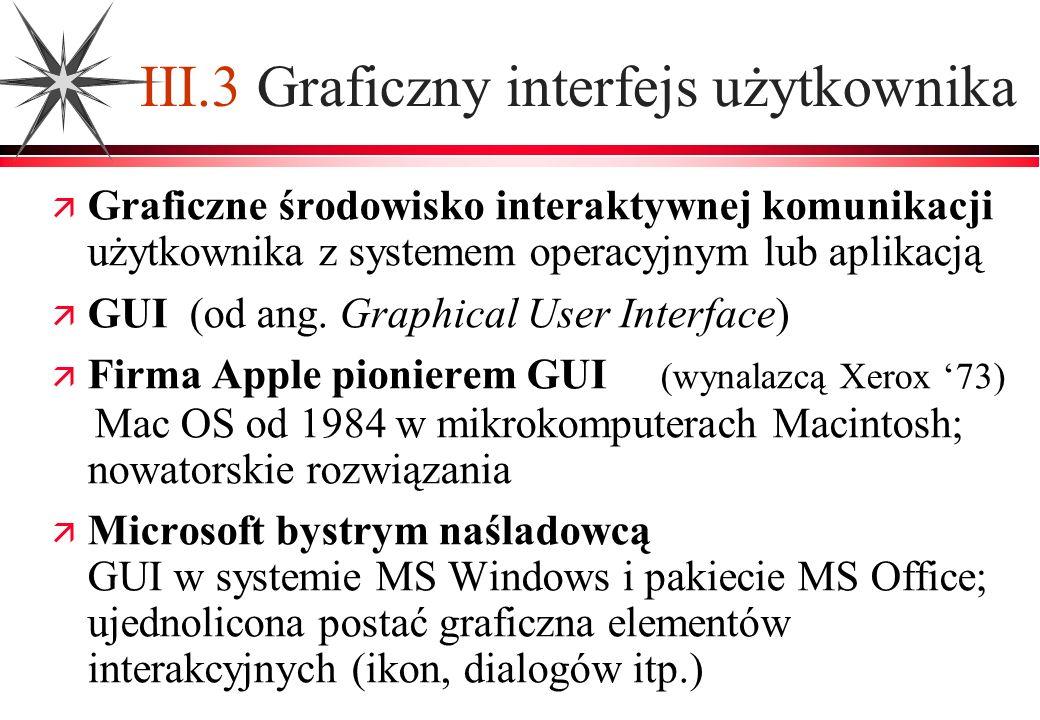 III.3 Graficzny interfejs użytkownika Graficzne środowisko interaktywnej komunikacji użytkownika z systemem operacyjnym lub aplikacją GUI (od ang. Gra