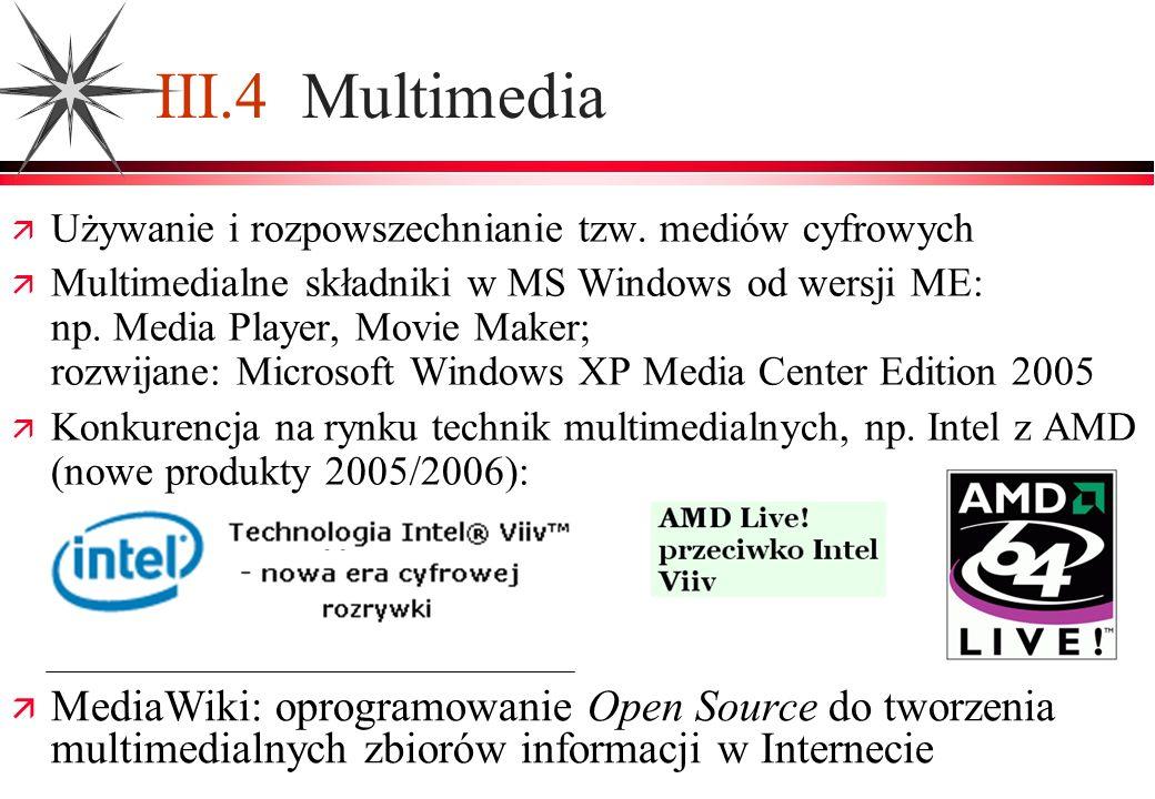 III.4 Multimedia Używanie i rozpowszechnianie tzw. mediów cyfrowych Multimedialne składniki w MS Windows od wersji ME: np. Media Player, Movie Maker;