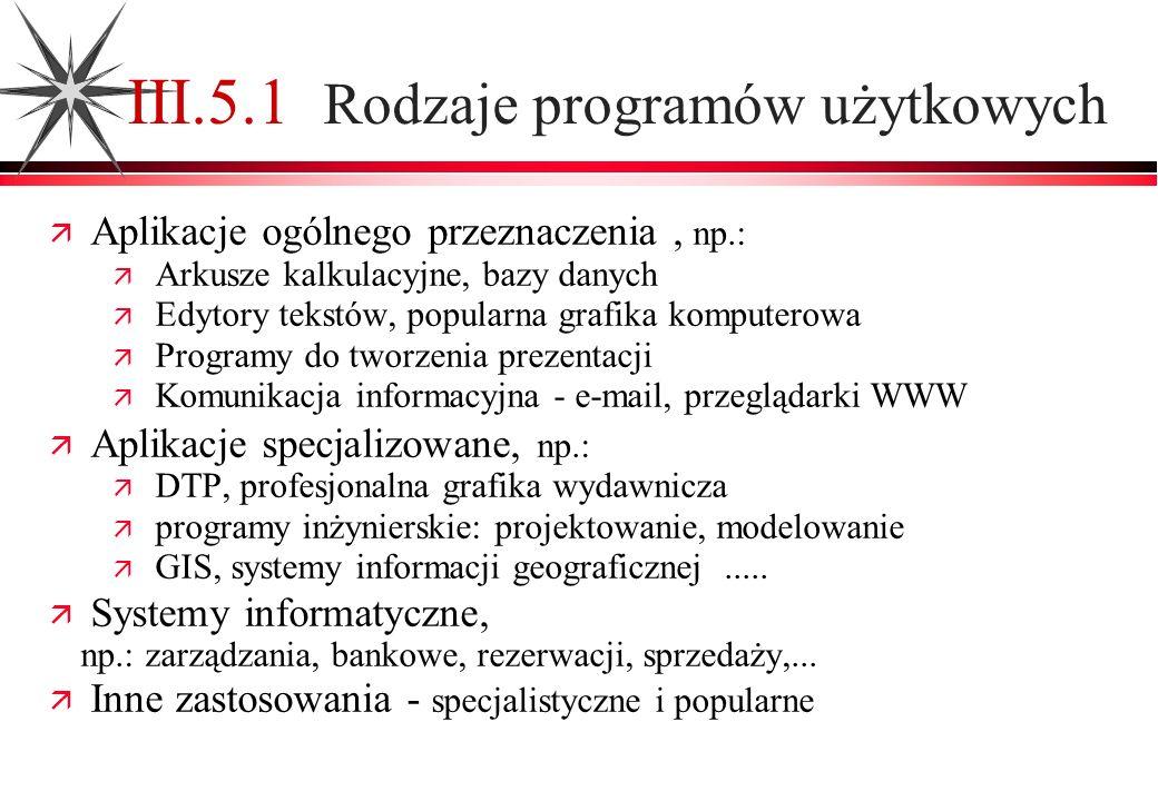 III.5.1 Rodzaje programów użytkowych Aplikacje ogólnego przeznaczenia, np.: Arkusze kalkulacyjne, bazy danych Edytory tekstów, popularna grafika kompu