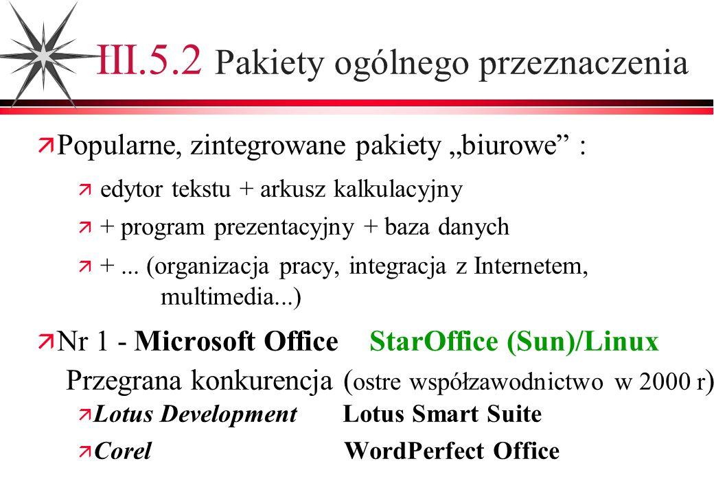 III.5.2 Pakiety ogólnego przeznaczenia Popularne, zintegrowane pakiety biurowe : edytor tekstu + arkusz kalkulacyjny + program prezentacyjny + baza da