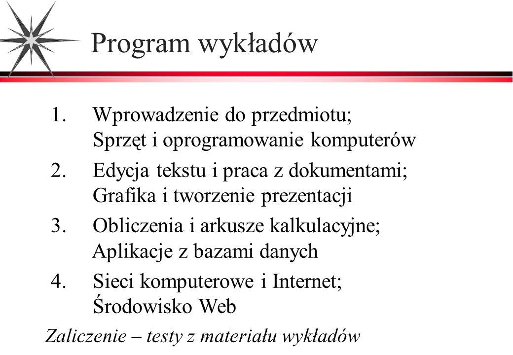 Program wykładów 1. Wprowadzenie do przedmiotu; Sprzęt i oprogramowanie komputerów 2. Edycja tekstu i praca z dokumentami; Grafika i tworzenie prezent