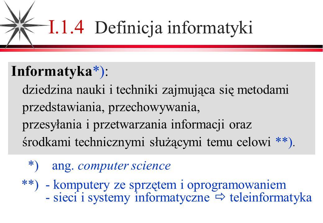 I.2 Rys historyczny informatyki X PREHISTORIA INFORMATYKI 1679 G.W.Leibniz arytmetyka binarna 1854 G.Boole dwuwartościowa algebra logiki ROZWÓJ TECHNOLOGII, SERYJNA PRODUKCJA 1948 IBM (Eckert) SSEC programy i dane w pamięci 1951 Eckert&Mauchly C.C.