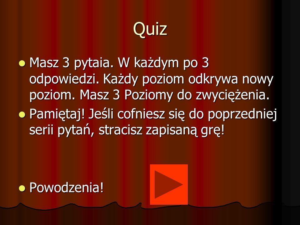 Quiz Masz 3 pytaia. W każdym po 3 odpowiedzi. Każdy poziom odkrywa nowy poziom. Masz 3 Poziomy do zwyciężenia. Masz 3 pytaia. W każdym po 3 odpowiedzi