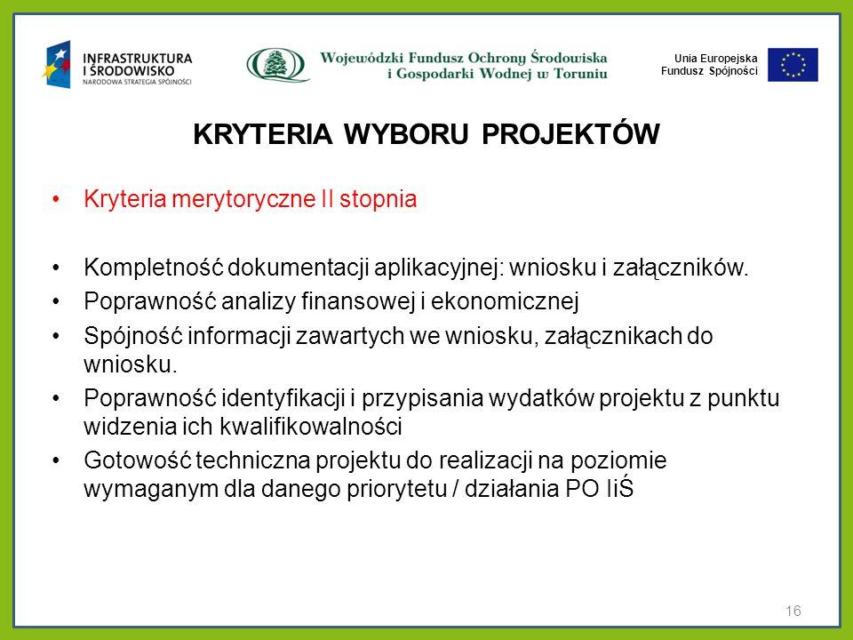 Unia Europejska Fundusz Spójności KRYTERIA WYBORU PROJEKTÓW Kryteria merytoryczne II stopnia Kompletność dokumentacji aplikacyjnej: wniosku i załączni