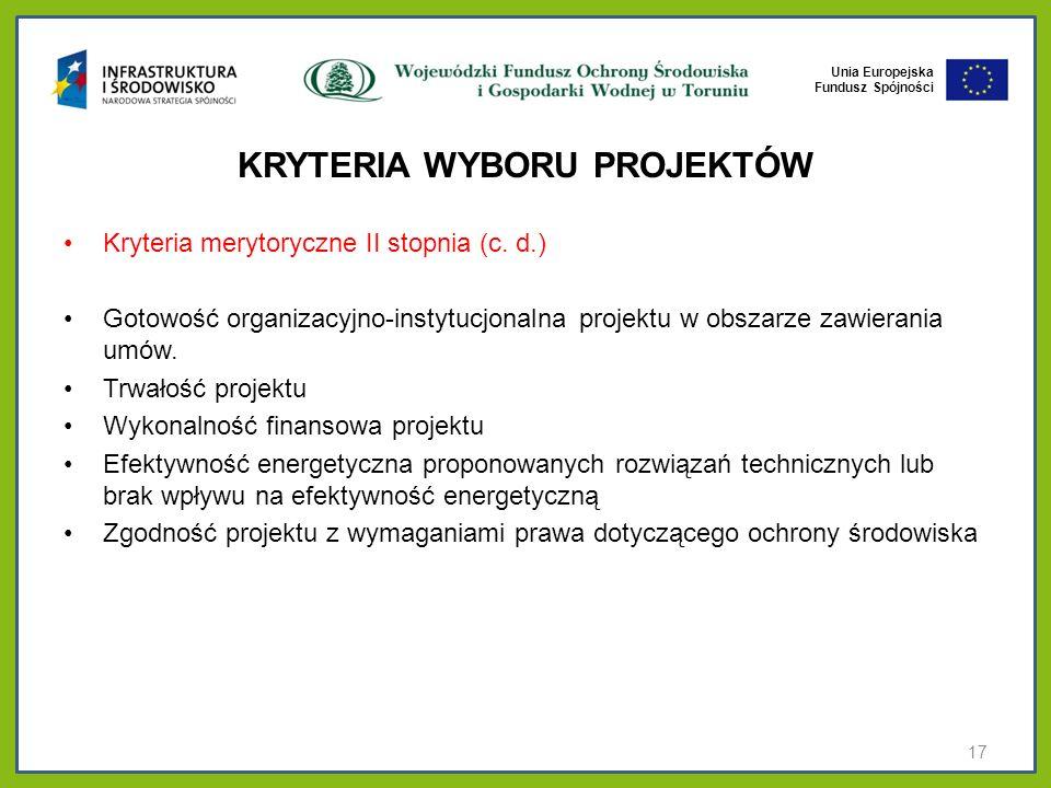 Unia Europejska Fundusz Spójności KRYTERIA WYBORU PROJEKTÓW Kryteria merytoryczne II stopnia (c. d.) Gotowość organizacyjno-instytucjonalna projektu w
