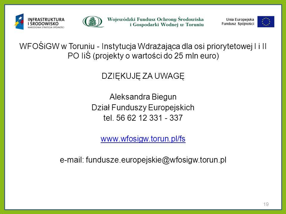 Unia Europejska Fundusz Spójności WFOŚiGW w Toruniu - Instytucja Wdrażająca dla osi priorytetowej I i II PO IiŚ (projekty o wartości do 25 mln euro) D