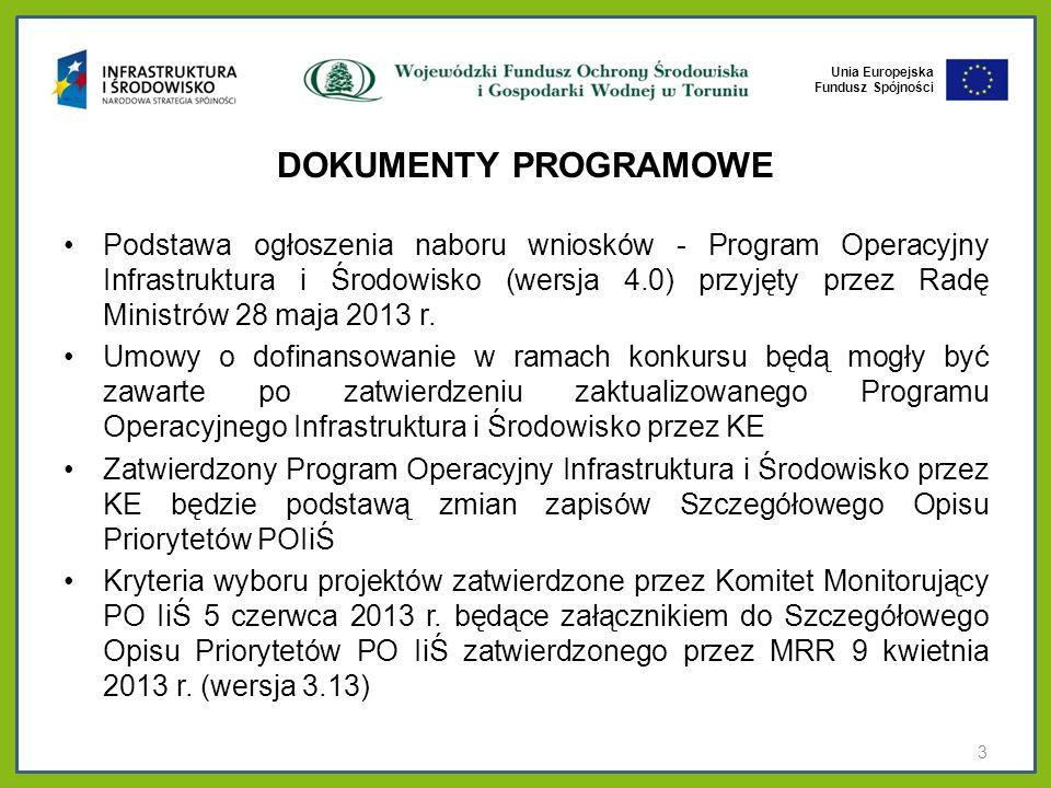 Unia Europejska Fundusz Spójności DOKUMENTY PROGRAMOWE Podstawa ogłoszenia naboru wniosków - Program Operacyjny Infrastruktura i Środowisko (wersja 4.