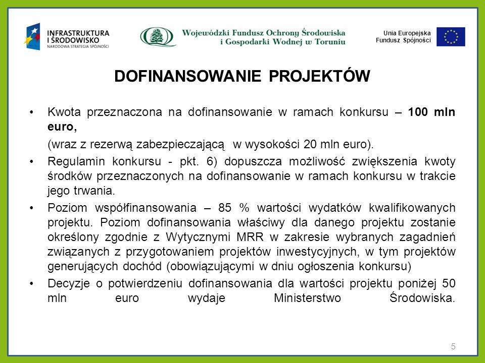 Unia Europejska Fundusz Spójności DOFINANSOWANIE PROJEKTÓW Kwota przeznaczona na dofinansowanie w ramach konkursu – 100 mln euro, (wraz z rezerwą zabe
