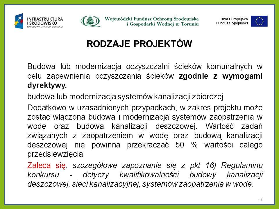 Unia Europejska Fundusz Spójności RODZAJE PROJEKTÓW Budowa lub modernizacja oczyszczalni ścieków komunalnych w celu zapewnienia oczyszczania ścieków z