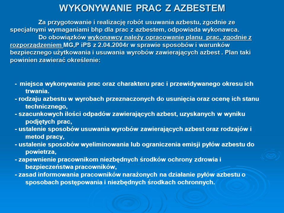 WYKONYWANIE PRAC Z AZBESTEM Za przygotowanie i realizację robót usuwania azbestu, zgodnie ze specjalnymi wymaganiami bhp dla prac z azbestem, odpowiad