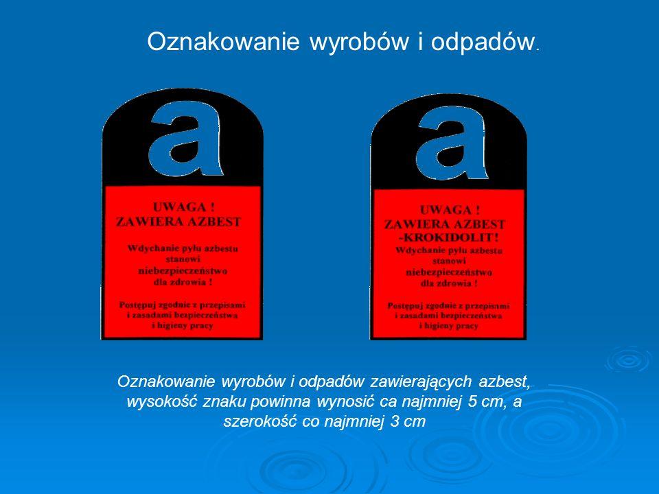 Oznakowanie wyrobów i odpadów zawierających azbest, wysokość znaku powinna wynosić ca najmniej 5 cm, a szerokość co najmniej 3 cm Oznakowanie wyrobów i odpadów.