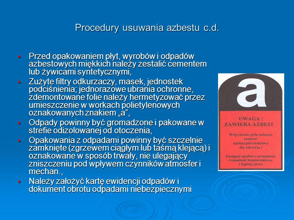 Procedury usuwania azbestu c.d. Przed opakowaniem płyt, wyrobów i odpadów azbestowych miękkich należy zestalić cementem lub żywicami syntetycznymi, Pr
