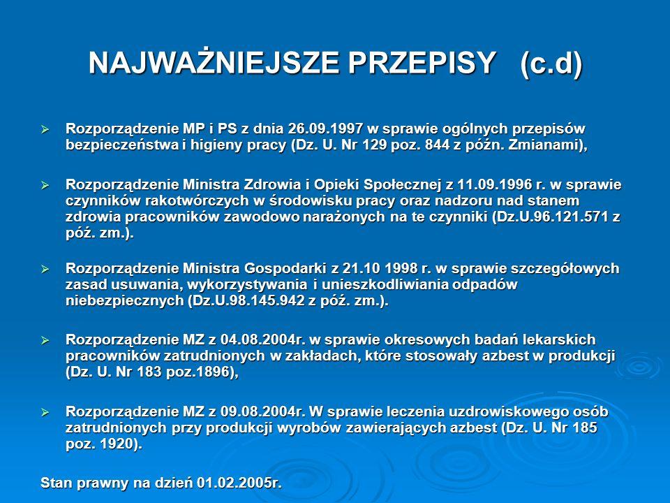 NAJWAŻNIEJSZE PRZEPISY (c.d) Rozporządzenie MP i PS z dnia 26.09.1997 w sprawie ogólnych przepisów bezpieczeństwa i higieny pracy (Dz. U. Nr 129 poz.