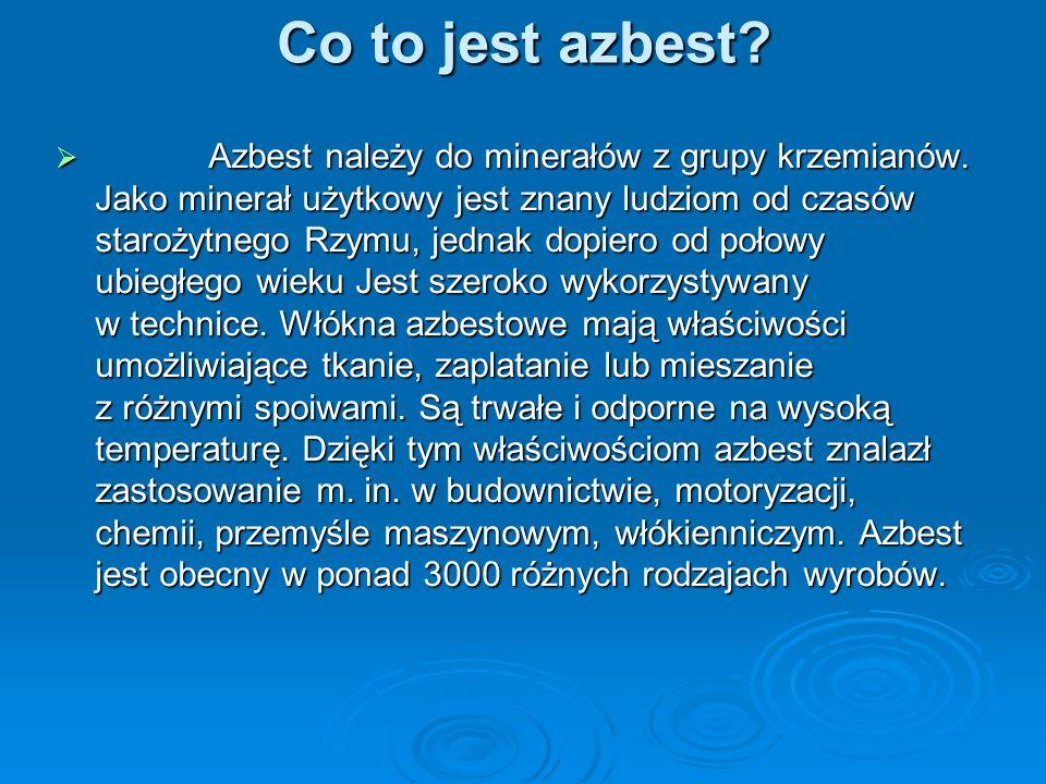 Co to jest azbest? Azbest należy do minerałów z grupy krzemianów. Jako minerał użytkowy jest znany ludziom od czasów starożytnego Rzymu, jednak dopier