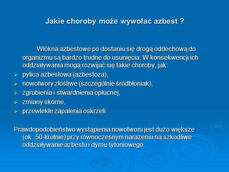 Jakie choroby może wywołać azbest ? Włókna azbestowe po dostaniu się drogą oddechową do organizmu są bardzo trudne do usunięcia. W konsekwencji ich od