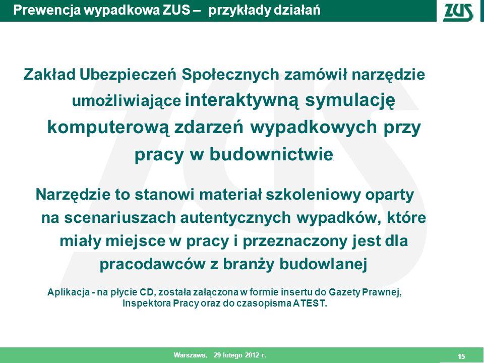 15 Warszawa, 29 lutego 2012 r. 15 Prewencja wypadkowa ZUS – przykłady działań Zakład Ubezpieczeń Społecznych zamówił narzędzie umożliwiające interakty