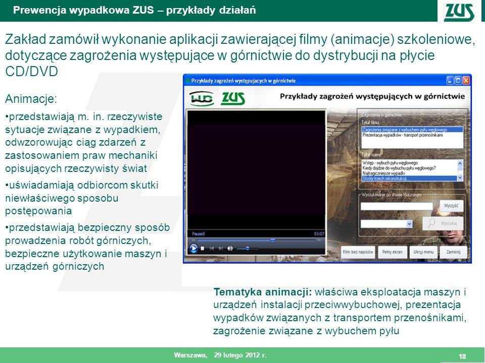 18 Warszawa, 29 lutego 2012 r. 18 Prewencja wypadkowa ZUS – przykłady działań Tematyka animacji: właściwa eksploatacja maszyn i urządzeń instalacji pr