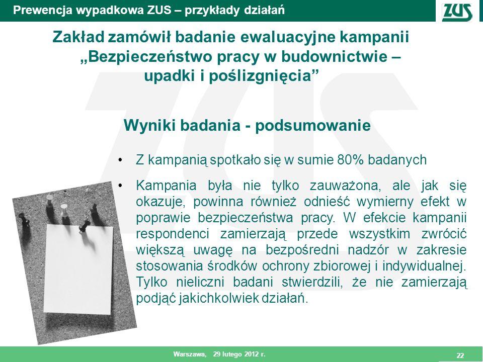 Prewencja wypadkowa ZUS – przykłady działań Wyniki badania - podsumowanie 22 Warszawa, 29 lutego 2012 r. Zakład zamówił badanie ewaluacyjne kampanii B